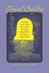 Tropical Babylons: Sugar and the Making of the Atlantic World, 1450-1680 - Stuart B. Schwartz