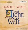 Das Licht der Welt: Historischer Roman - Daniel Wolf, Johannes Steck