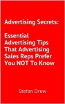 Advertising Secrets: Essential Advertising Tips That Advertising Sales Reps Prefer You NOT to Know - Stefan Drew