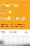 Managing at the Leading Edge: New Challenges in Managing Nonprofit Organizations - Mike Hudson