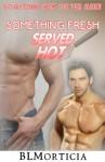 Something Fresh Served Hot (Something New On The Menu, #1) - B.L. Morticia