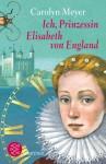 Ich, Prinzessin Elisabeth von England - Carolyn Meyer, Anne Braun