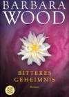 Bitteres Geheimnis - Barbara Wood