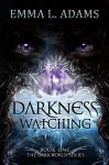Darkness Watching (The Darkworld Series Book 1) - Emma L. Adams