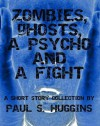 Zombies, Ghosts, a Psycho and a Fight - Paul S. Huggins