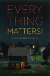 Everything Matters! - Ron Currie Jr.