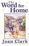 The Word For Home - Joan Clark