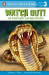 Watch Out!: The World's Most Dangerous Creatures - Ginjer L. Clarke, Pete Mueller