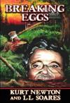 Breaking Eggs - Kurt Newton, L.L. Soares
