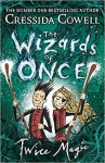 The Wizards of Once: Twice Magic: Book 2 - Cressida Cowell