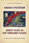 Christ Plays In Ten Thousand Places: A Conversation in Spiritual Theology - Eugene Peterson
