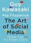 The Art of Social Media: Power Tips for Power Users - Guy, Fitzpatrick, Peg Kawasaki