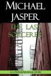 The Last Sorcerer - Michael Jasper