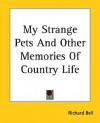 My Strange Pets and Other Memories of Country Life - Richard Bell