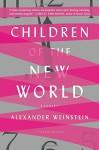 Children of the New World: Stories - Alexander Weinstein