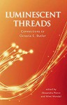 Luminescent Threads: Connections to Octavia E. Butler - Rasha Abdulhadi, Alexandra Pierce, Mimi Mondal