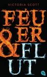Feuer & Flut: Band 1 (German Edition) - Victoria Scott, Michaela Link