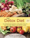 The Detox Diet, Third Edition: The Definitive Guide for Lifelong Vitality with Recipes, Menus, and Detox Plans - Elson M. Haas, Daniella Chace