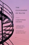 The Geography of Pluto - Christopher DiRaddo