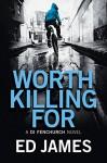 Worth Killing For (A DI Fenchurch Novel Book 2) - Ed James