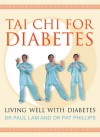 Tai Chi for Diabetes: Living Well with Diabetes - Paul Lam, Pat Phillips