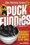 Puck Funnies: Hockey Humour, Hilarity and Hi-Jinx - Hockey News, Adam Proteau