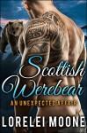 Scottish Werebear: An Unexpected Affair: A BBW Bear Shifter Paranormal Romance (Scottish Werebears Book 1) - Lorelei Moone