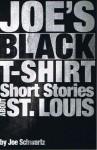 Joe's Black T-Shirt: Short Stories About St. Louis - Joe Schwartz