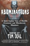 Abominations: 17 Spine-Tingling Tales of Murderous Monsters and Horrific Creatures - Tim Deal, Tracie McBride, Kevin Lucia, Richard Farnsworth, R. Scott McCoy, David Dunwoody, Brandon Berntson, Lincoln Crisler, Jeff Parish, Mark Tullius, Gerard Houarner, Eric Christ, John Teehan, Anna Lowther, Rhonda Parrish, William Vogel, Lee Zumpe