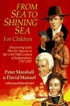 From Sea to Shining Sea for Children: Discovering God's Plan for America in Her First Half-Century of Independence, 1787-1837 - Peter Marshall, David Manuel, Anna Wilson Fishel