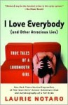 I Love Everybody (and Other Atrocious Lies): True Tales of a Loudmouth Girl - Laurie Notaro