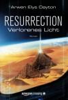 Resurrection: Verlorenes Licht (German Edition) - Arwen Elys Dayton, Diana Bürgel