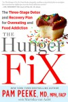 The Hunger Fix: The Three-Stage Detox and Recovery Plan for Overeating and Food Addiction - Pamela Peeke, Mariska Van Aalst