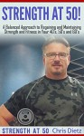 Strength at 50!: Get Strong and Fit Again! - Christopher Dietz