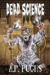 Dead Science: A Zombie Anthology - A.P. Fuchs, Jason V. Shayer, Michael Cieslak, Gustavo Bondoni, Vincent L. Scarsella, Ryan C. Thomas, Lorne Dixon, Glen Held, Becca Morgan, Mark Onspaugh, Adam J. Whitlatch, Anthony Giangregorio, Gina Ranalli, Eric S. Brown