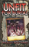Unfit For Burial: Four Short Stories - Wesley Southard