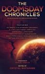 The Doomsday Chronicles (The Future Chronicles) - Ann Christy, K.J. Colt, E.R. Arroyo, Monica Enderle Pierce, Samuel Peralta, Crystal Watanabe, Holly Heisey, Seanan McGuire, Ken Liu, James Knapp