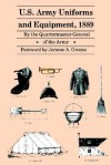 U.S. Army Uniforms and Equipment, 1889: Specifications for Clothing, Camp and Garrison Equipage, and Clothing and Equipage Materials - Quartermaster General of the Army, Jerome A. Greene