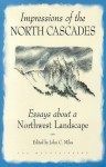Impressions of the North Cascades: Essays about a Northwest Landscape - John C. Miles