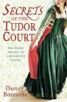 Secrets of The Tudor Court - Darcey Bonnette