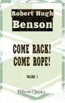 Come Rack! Come Rope!: Volume 1 - Robert Hugh Benson