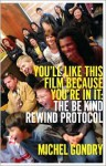 You'll Like This Film Because You're in It: The Be Kind Rewind Protocol - Michel Gondry
