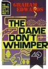 The Dame Don't Whimper - Graham Edwards