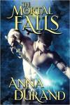 The Mortal Falls (Undercover Elementals) (Volume 1) - Anna Durand