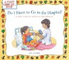 Do I Have to Go to the Hospital?: A First Look at Going To the Hospital (A First Look at...Series) - Pat Thomas