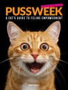 Pussweek: A Cat's Guide to Feline Empowerment - Bexy McFly
