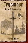 Trysmoon Book 1: Ascension (The Trysmoon Saga) (Volume 1) - Brian K Fuller