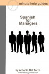 Spanish for Managers: Essential Power Words and Phrases for Workplace Survival - Antonio Del Torro, Minute Help Guides