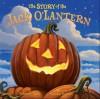 The Story of the Jack O'Lantern - Katherine Tegen, Brandon Dorman