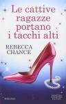 Le cattive ragazze portano i tacchi alti - Rebecca Chance